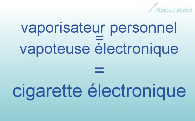 Vaporisateur personnel = vapoteuse électronique = cigarette électronique